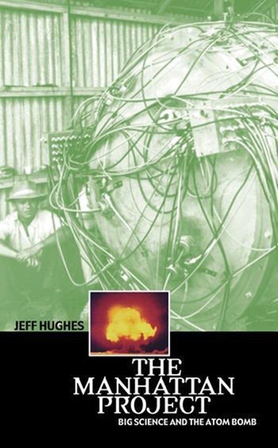 Front cover of the Manhattan Project Big Science and the Atom Bomb by Jeff Hughes